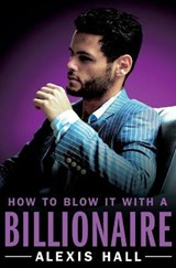 How to Blow It with a Billionaire | Alexis Hall |