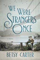We Were Strangers Once | Betsy Carter |