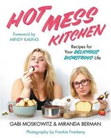 Hot Mess Kitchen | Moskowitz, Gabi ; Berman, Miranda |