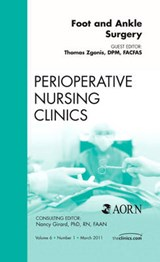 Foot and Ankle Surgery, An Issue of Perioperative Nursing Cl | Thomas Zgonis |
