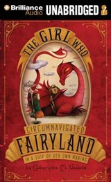 The Girl Who Circumnavigated Fairyland in a Ship of Her Own Making | Catherynne M. Valente |