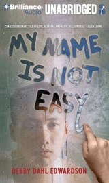 My Name Is Not Easy | Debby Dahl Edwardson |