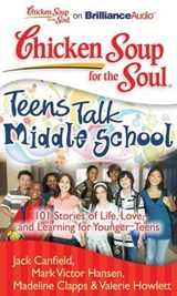 Chicken Soup for the Soul Teens Talk Middle School | Jack Canfield |