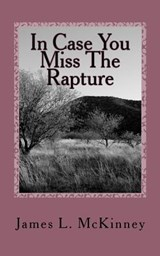 In Case You Miss the Rapture | James L. McKinney |