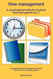 Time Management & Organizational Skills for Students (and Their Parents Too...)
