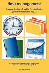 Time Management & Organizational Skills for Students (and Their Parents Too...) | Amy Morris |