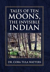 Tales of Ten Moons, the Invisible Indian | Watters, Cora Tula, Dr. |
