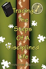Tracing the Steps of a Disciplined Life | Christopher Robinson |