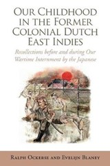 Our Childhood in the Former Colonial Dutch East Indies | Ralph Ockerse |