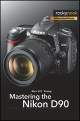 Mastering the Nikon D90 | Darrell Young |