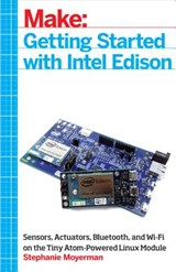 Getting Started With Intel Edison | Stephanie Moyerman |
