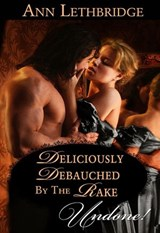 Deliciously Debauched by the Rake | Ann Lethbridge |