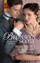 Secret Life of a Scandalous Debutante | Bronwyn Scott |