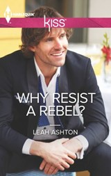 Why Resist a Rebel? | Leah Ashton |
