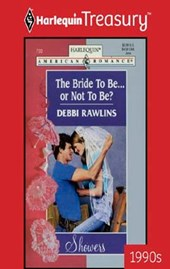 The Bride To Be... Or Not To Be? | Debbi Rawlins |