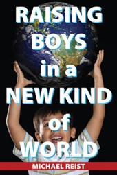Raising Boys in a New Kind of World | Michael Reist |