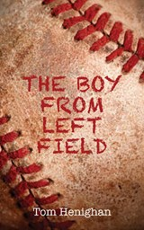 The Boy from Left Field | Tom Henighan |