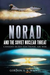 Norad and the Soviet Nuclear Threat | Gordon A. a. Wilson |