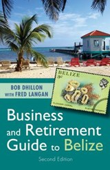 Business and Retirement Guide to Belize | Dhillon, Bob ; Langan, Fred |