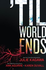 'Til The World Ends | Julie Kagawa ; Ann Aguirre ; Karen Duvall |