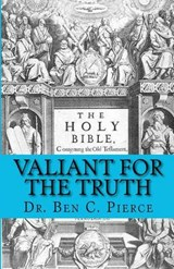 Valiant for the Truth | Dr Ben C. Pierce |