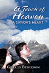 A Touch of Heaven/A Saviors heart | Gerald Bergeron |
