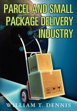 Parcel and Small Package Delivery Industry | William T. Dennis |