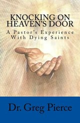 Knocking on Heaven's Door | Dr Greg Pierce |
