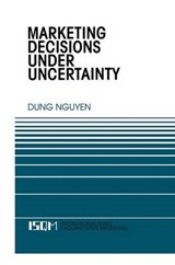 Marketing Decisions Under Uncertainty | Dung Nguyen |