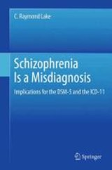 Schizophrenia Is a Misdiagnosis | C. Raymond Lake |