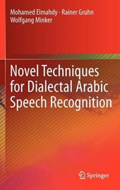 Novel Techniques for Dialectal Arabic Speech Recognition | Mohamed Elmahdy |