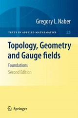Topology, Geometry and Gauge fields | Gregory L. Naber |