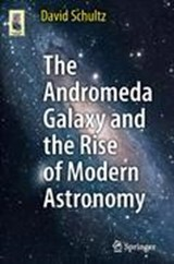 The Andromeda Galaxy and the Rise of Modern Astronomy | David Schultz |