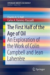 The First Half of the Age of Oil | Charles A. S. Hall ; Carlos A. Ramirez-Pascualli |