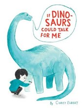 If Dinosaurs Could Talk for Me | Corey Egbert |