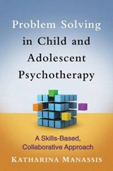 Problem Solving in Child and Adolescent Psychotherapy | Manassis, Katharina, M.D. |