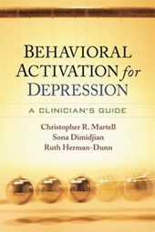 Behavioral Activation for Depression | Martell, Christopher R. ; Dimidjian, Sona ; Herman-dunn, Ruth |