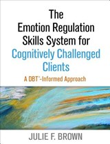 The Emotion Regulation Skills System for Cognitively Challenged Clients | Julie F. Brown |