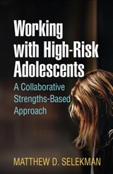Working with High-Risk Adolescents | Matthew D. Selekman |