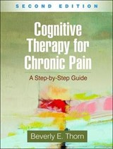 Cognitive Therapy for Chronic Pain, Second Edition | Beverly E. Thorn |