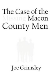 The Case of the Missing Macon County Men | Joe Grimsley |