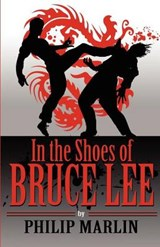 In the Shoes of Bruce Lee | Philip Marlin |