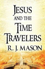 Jesus and the Time Travelers | R. J. Mason |