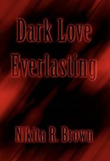Dark Love Everlasting | Nikita R. Brown |