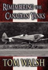 Remembering the Canadian Yanks | Tom Walsh |