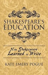 Shakespeare's Education | Kate Emery Pogue |