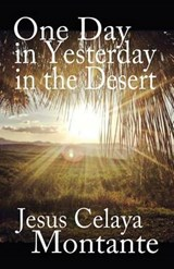One Day in Yesterday in the Desert | Jesus Celaya Montante |