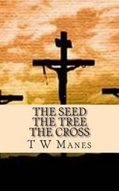 The Seed the Tree the Cross