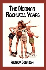 The Norman Rockwell Years | Arthur Johnson |