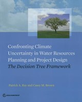 Confronting Climate Uncertainty in Water Resources Planning and Project Design | Brown, Caesy ; Ray, Patrick |